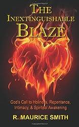 The Inextinguishable Blaze: God's Call To Holiness, Repentance, Intimacy and Spiritual Awakening