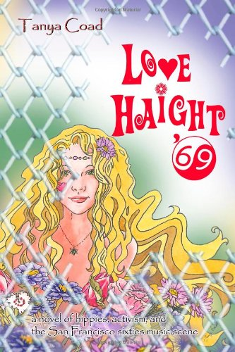 Love Haight '69: a novel of hippies, activism, and the San Francisco sixties music scene by CreateSpace Independent Publishing Platform