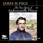 The True Story of Andersonville Prison: A Defense of Major Henry Wirz | James Madison Page