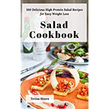 Salad Cookbook:  100 Delicious High Protein Salad Recipes for Easy Weight Loss (Delicious Recipes Book 18)