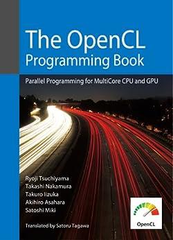 The OpenCL Programming Book by [Tsuchiyama, Ryoji, Nakamura, Takashi, Iizuka, Takuro, Asahara, Akihiro, Miki, Satoshi, Tagawa, Satoru, Satoru Tagawa]