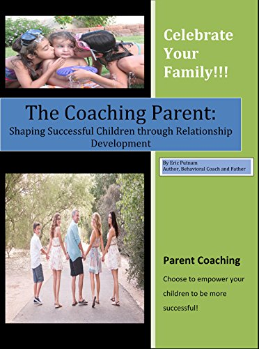 The Coaching Parent: Shaping Successful Children through Relationship Development