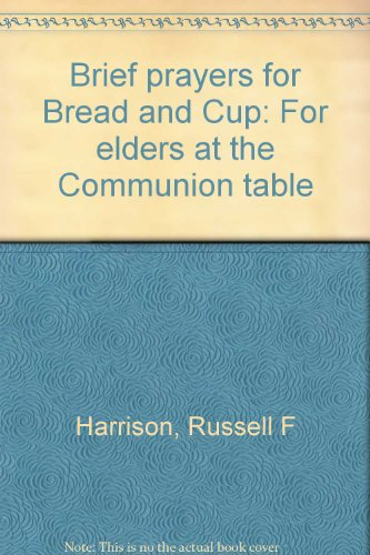 Brief prayers for Bread and Cup: For elders at the Communion table
