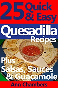 25 Quick & Easy Quesadilla Recipes by [Chambers, Ann]