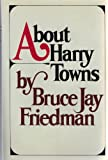 About Harry Towns, Bruce Jay Friedman, 039448178X