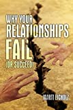 img - for Why Your Relationships Fail (or Succeed) book / textbook / text book