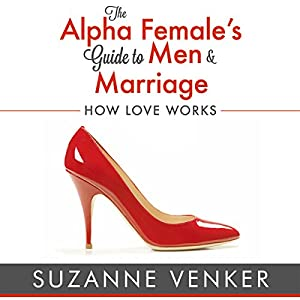 The Alpha Female's Guide to Men and Marriage Audiobook