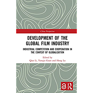 Development of the Global Film Industry: Industrial Competition and Cooperation in the Context of Globalization (China…