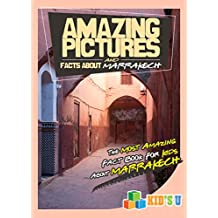 Amazing Pictures and Facts About Marrakech: The Most Amazing Fact Book for Kids About Marrakech  (Kid's U)