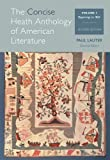 img - for The Concise Heath Anthology of American Literature, Volume 1: Beginnings to 1865 (Heath Anthology of American Literature Series) 2nd edition by Lauter, Paul (2013) Paperback book / textbook / text book