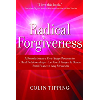 Radical Forgiveness: A Revolutionary Five-Stage Process to Heal Relationships, Let Go of Anger and Blame, and Find Peace in Any Situation (English Edition)