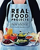 img - for Real Food Projects: 30 Skills. 47 recipes. From scratch. book / textbook / text book