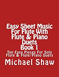 Easy Sheet Music For Flute With Flute & Piano Duets Book 1: Ten Easy Pieces For Solo Flute & Flute/Piano Duets (Volume 1)