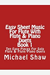 Easy Sheet Music For Flute With Flute & Piano Duets Book 1: Ten Easy Pieces For Solo Flute & Flute/Piano Duets (Volume 1) Paperback