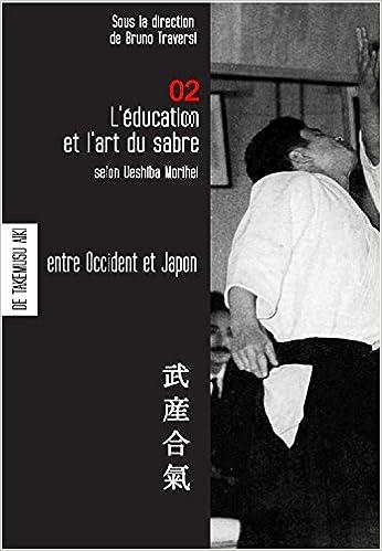 Aikido - l'éducation et l'art du sabre selon Ueshiba Morihei - avecune leçon de sabre (bilingue) de Ueshiba