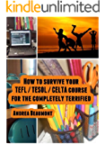 How To Survive Your TEFL / TESOL / CELTA Course For The Completely Terrified