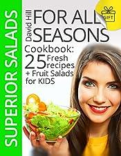Superior salads for all seasons. Cookbook: 25 fresh recipes plus fruit salads for kids.
