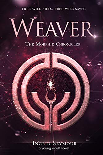 Weaver (The Morphid Chronicles Book 3) by [Seymour, Ingrid]