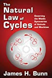 The Natural Law of Cycles : Governing the Mobile Symmetries of Animals and Machines, Bunn, James H., 1412851874