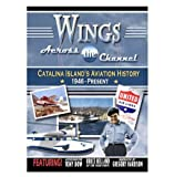 Wings Across the Channel: Catalina Island's Aviation History, 1946-Present