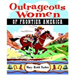 img - for [ [ [ Outrageous Women of the American Frontier (Outrageous Women) - Greenlight [ OUTRAGEOUS WOMEN OF THE AMERICAN FRONTIER (OUTRAGEOUS WOMEN) - GREENLIGHT BY Furbee, Mary Rodd ( Author ) Feb-14-2002[ OUTRAGEOUS WOMEN OF THE AMERICAN FRONTIER (OUTRAGEOUS WOMEN) - GREENLIGHT [ OUTRAGEOUS WOMEN OF THE AMERICAN FRONTIER (OUTRAGEOUS WOMEN) - GREENLIGHT BY FURBEE, MARY RODD ( AUTHOR ) FEB-14-2002 ] By Furbee, Mary Rodd ( Author )Feb-14-2002 Paperback book / textbook / text book