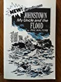 Johnstown, My Uncle and the Flood, Phil Walters, 0962213713