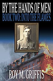 By the Hands of Men, Book Two:  Into the Flames by [Griffis, Roy M.]