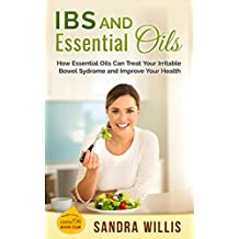 IBS and Essential Oils: How Essential Oils Can Treat Your Irritable Bowel Syndrome and Improve Your Health