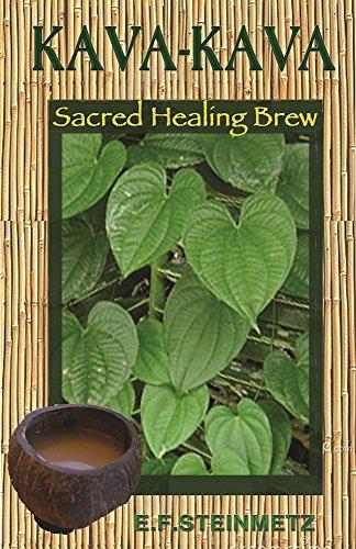 Kava-Kava: Sacred Healing Brew, by E.F. Steinmetz MD, Beverly A. Potter Ph.D.