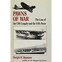 Pawns of War: The Loss of the USS Langley and the USS Pecos by Dwight R. Messimer (1983-03-06)