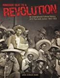 Ringside Seat to a Revolution: An Underground Cultural History of El Paso and Juarez, 1893-1923, David Dorado Romo, 0938317911