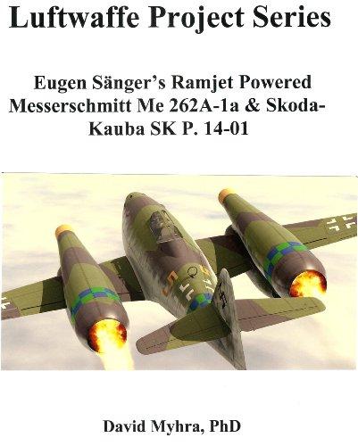 Eugen Sänger's Ramjet Powered Messerschmitt Me 262A-1a & Skoda-Kauba SK P. 14-01 (Luftwaffe Project Series Book 1)