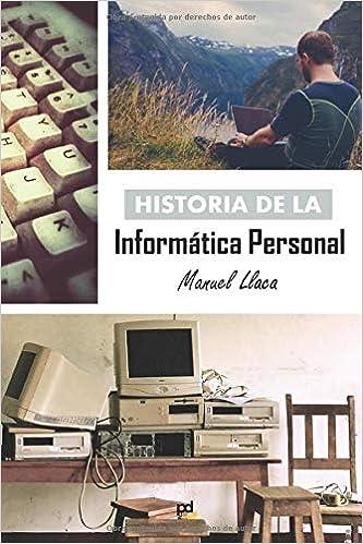 Historia de la Informática Personal: Amazon.es: Llaca, Sr ...