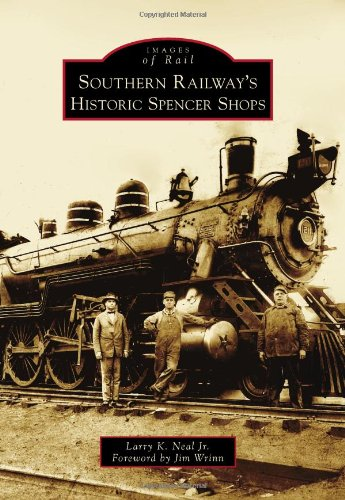 Southern Railway's Historic Spencer Shops (Images of Rail) (South Carolina President Series)