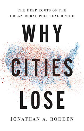 Why Cities Lose: The Deep Roots of the Urban-Rural Political -