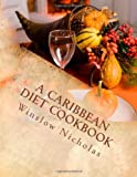 A Caribbean Diet Cookbook, Winslow Nicholas, 1499263732