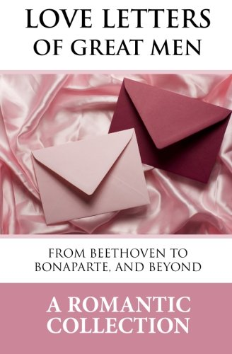Love Letters of Great Men: The Collection of Love Letters Drawn from by Carrie Bradshaw in