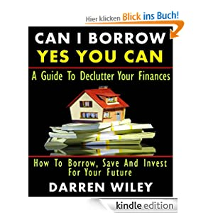 Can I Borrow Yes you can - A Guide To Declutter Your Finances Darren Wiley