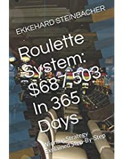 Roulette System: $687,503 In 365 Days: Winning Strategy Explained Step-By-Step