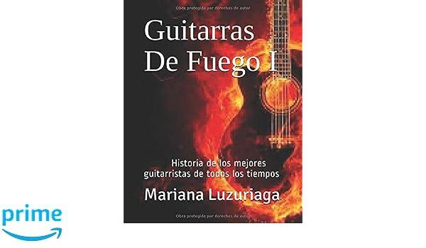Guitarras De Fuego I: Historia de los mejores guitarristas de todos los tiempos: Amazon.es: Mariana Luzuriaga: Libros