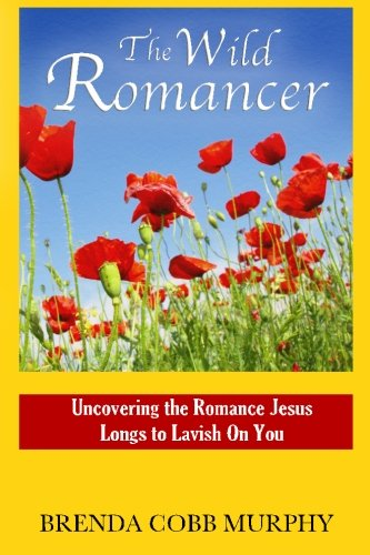 The Wild Romancer: Uncovering the Romance Jesus Longs to Lavish on You pdf epub