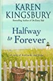 Halfway to Forever, Karen Kingsbury, 0786298030