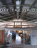 Off The Grid: Modern Homes + Alternative Energy by Ryker, Lori (2005) Hardcover