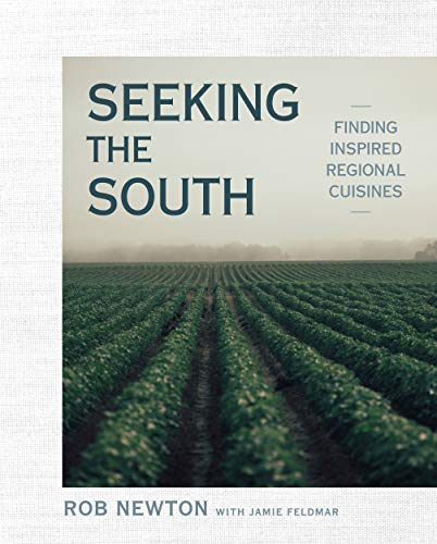 Seeking the South: Finding Inspired Regional Cuisines by Rob Newton