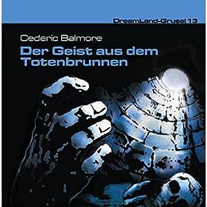 Der Geist aus dem Totenbrunnen (Dreamland Grusel 13) Hörspiel