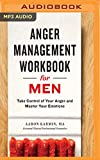 Anger Management Workbook for Men: Take Control of Your Anger and Master Your