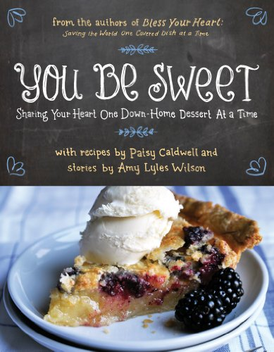 You Be Sweet: Sharing Your Heart One Down-Home Dessert at a Time by Patsy Caldwell, Amy Lyles Wilson