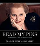 New from New York Times bestselling author and former secretary of state Madeleine Albright, Read My Pins is a story and celebration of how one woman's jewelry collection was used to make diplomatic history. Exploring the use of the pin or brooch ...