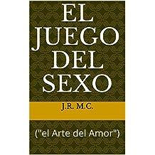"""EL JUEGO DEL SEXO: (""""el Arte del Amor"""") (Spanish Edition)"""