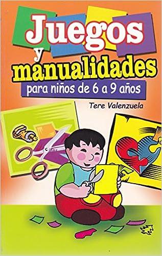 Juegos Y Manualidades Para Ninos De 6 A 9 Anos Spanish Edition